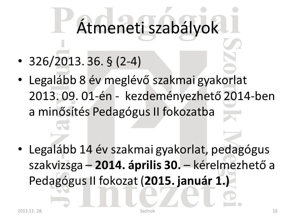 Átmeneti szabályok • 326/2013. 36. § (2-4) • Legalább 8 év meglévő szakmai gyakorlat 2013. 09. 01-én - kezdeményezhető 2014-ben a minősítés Pedagógus