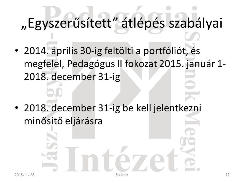 """""""Egyszerűsített"""" átlépés szabályai • 2014. április 30-ig feltölti a portfóliót, és megfelel, Pedagógus II fokozat 2015. január 1- 2018. december 31-ig"""
