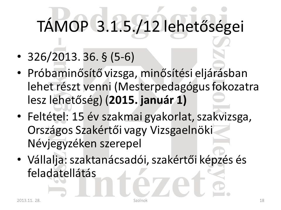 TÁMOP 3.1.5./12 lehetőségei • 326/2013. 36. § (5-6) • Próbaminősítő vizsga, minősítési eljárásban lehet részt venni (Mesterpedagógus fokozatra lesz le