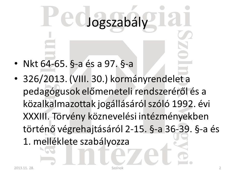 Előmeneteli rendszer • Az intézmény fenntartójától függetlenül kötelező a pedagógus számára • Gyakornok, Pedagógus I, Pedagógus II alkalmazási feltétel – kötelező az előmenetel 2013.11.