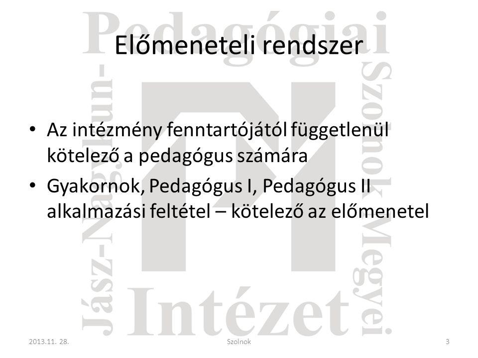 Előmeneteli rendszer • Az intézmény fenntartójától függetlenül kötelező a pedagógus számára • Gyakornok, Pedagógus I, Pedagógus II alkalmazási feltéte