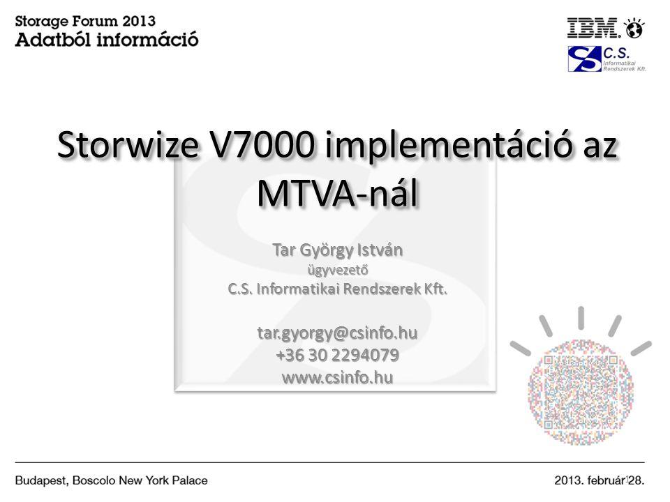 Storwize V7000 implementáció az MTVA-nál Tar György István ügyvezető C.S. Informatikai Rendszerek Kft. tar.gyorgy@csinfo.hu +36 30 2294079 www.csinfo.