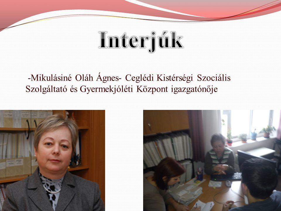 -Mikulásiné Oláh Ágnes- Ceglédi Kistérségi Szociális Szolgáltató és Gyermekjóléti Központ igazgatónője
