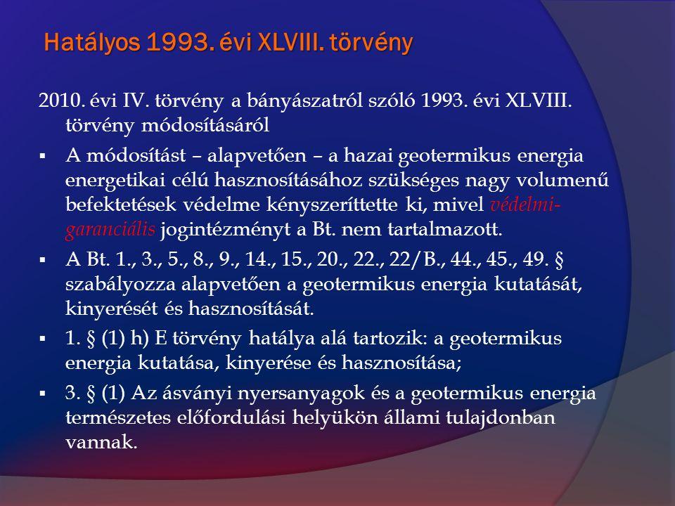 Hatályos 1993. évi XLVIII. törvény 2010. évi IV. törvény a bányászatról szóló 1993. évi XLVIII. törvény módosításáról  A módosítást – alapvetően – a