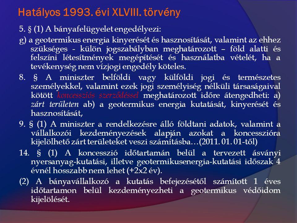 Hatályos 1993. évi XLVIII. törvény 5. § (1) A bányafelügyelet engedélyezi: g) a geotermikus energia kinyerését és hasznosítását, valamint az ehhez szü