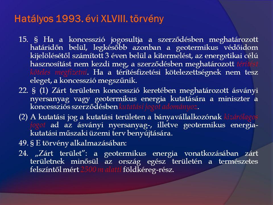 Hatályos 1993. évi XLVIII. törvény 15. § Ha a koncesszió jogosultja a szerződésben meghatározott határidőn belül, legkésőbb azonban a geotermikus védő