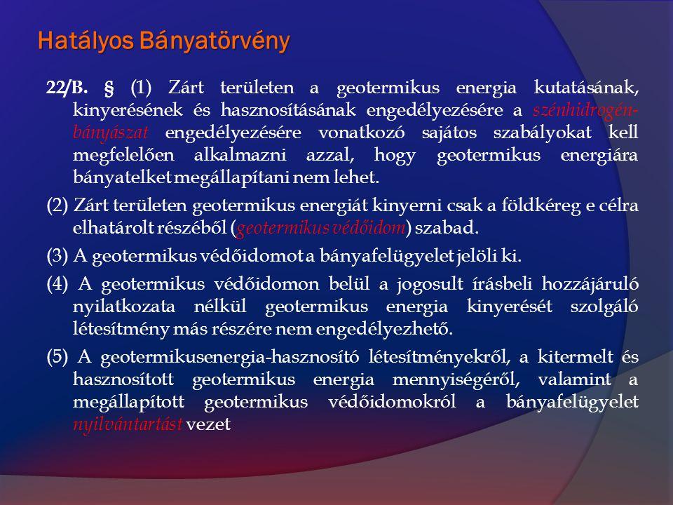 Hatályos Bányatörvény 22/B. § (1) Zárt területen a geotermikus energia kutatásának, kinyerésének és hasznosításának engedélyezésére a szénhidrogén- bá