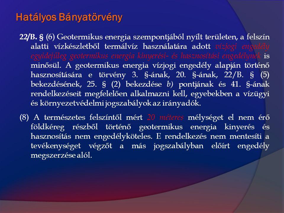 Hatályos Bányatörvény 22/B. § (6) Geotermikus energia szempontjából nyílt területen, a felszín alatti vízkészletből termálvíz használatára adott vízjo