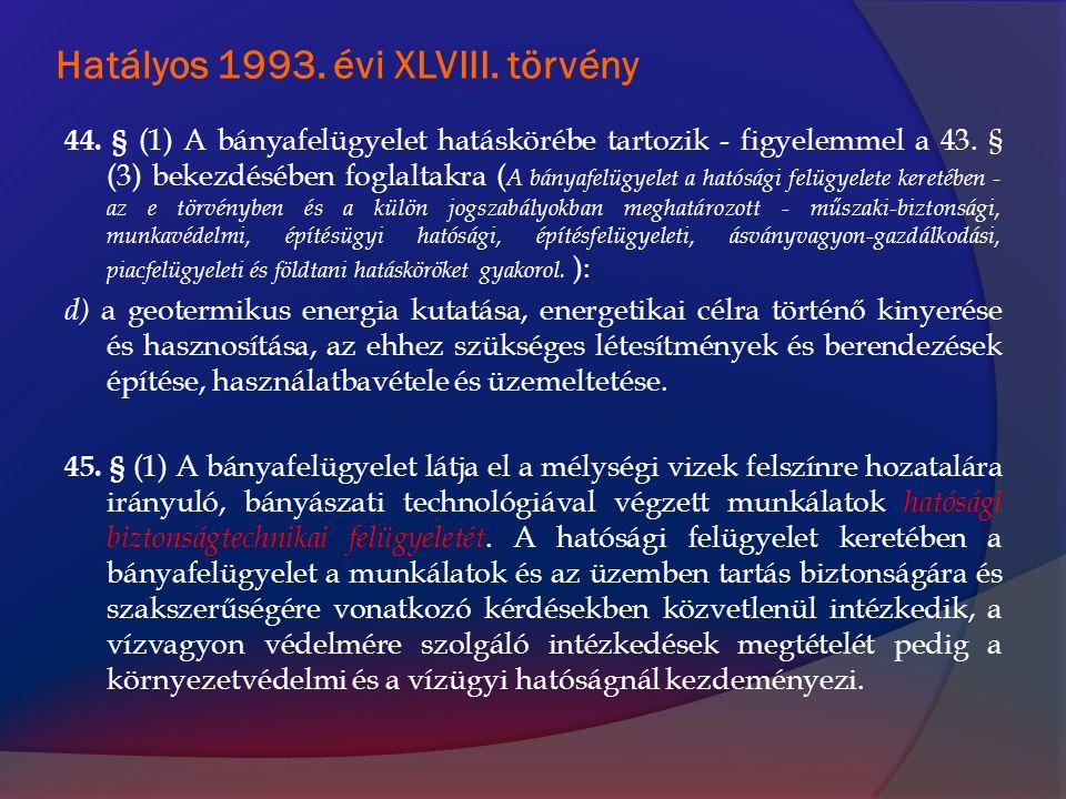 Hatályos 1993. évi XLVIII. törvény 44. § (1) A bányafelügyelet hatáskörébe tartozik - figyelemmel a 43. § (3) bekezdésében foglaltakra ( A bányafelügy
