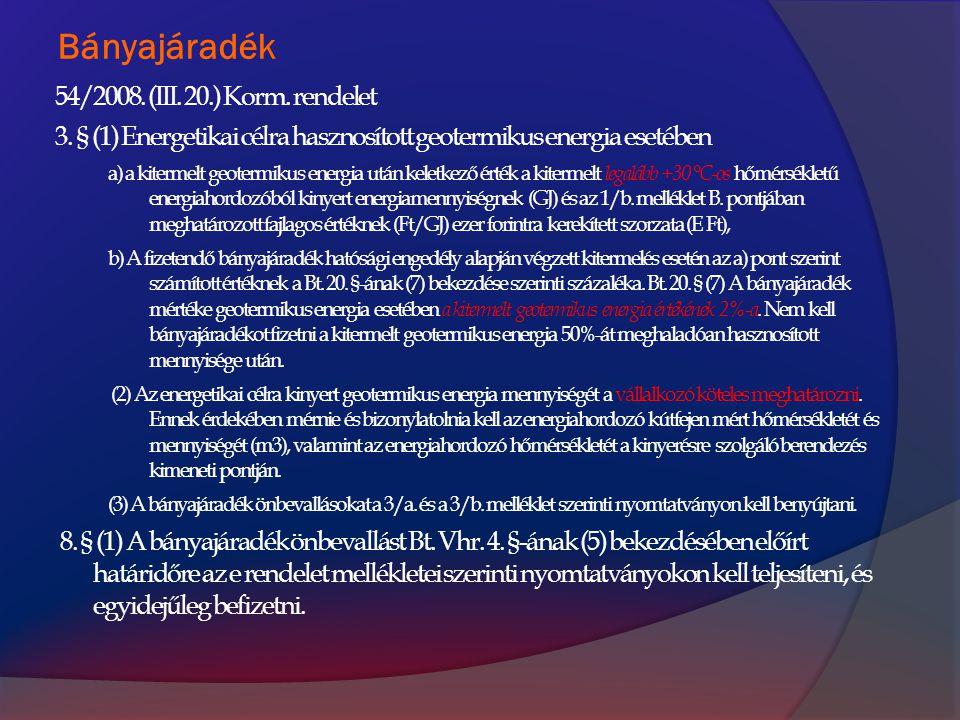 Bányajáradék 54/2008. (III. 20.) Korm. rendelet 3. § (1) Energetikai célra hasznosított geotermikus energia esetében a) a kitermelt geotermikus energi