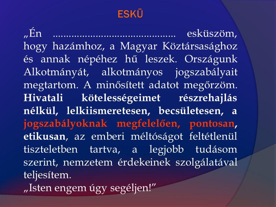 """""""Én.............................................. esküszöm, hogy hazámhoz, a Magyar Köztársasághoz és annak népéhez hű leszek. Országunk Alkotmányát,"""