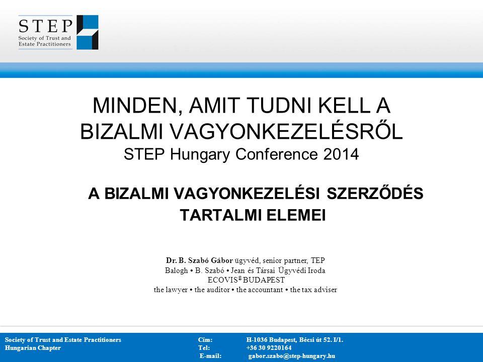 MINDEN, AMIT TUDNI KELL A BIZALMI VAGYONKEZELÉSRŐL STEP Hungary Conference 2014 A BIZALMI VAGYONKEZELÉSI SZERZŐDÉS TARTALMI ELEMEI Dr.