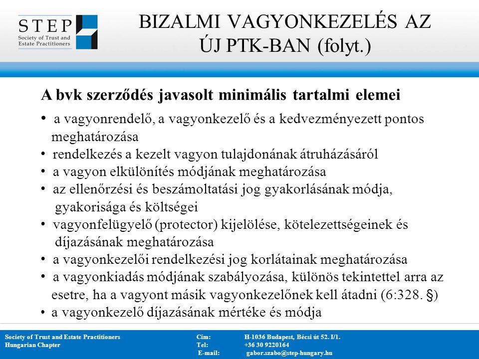 BIZALMI VAGYONKEZELÉS AZ ÚJ PTK-BAN (folyt.) Society of Trust and Estate PractitionersCím: H-1036 Budapest, Bécsi út 52. I/1. Hungarian Chapter Tel:+3