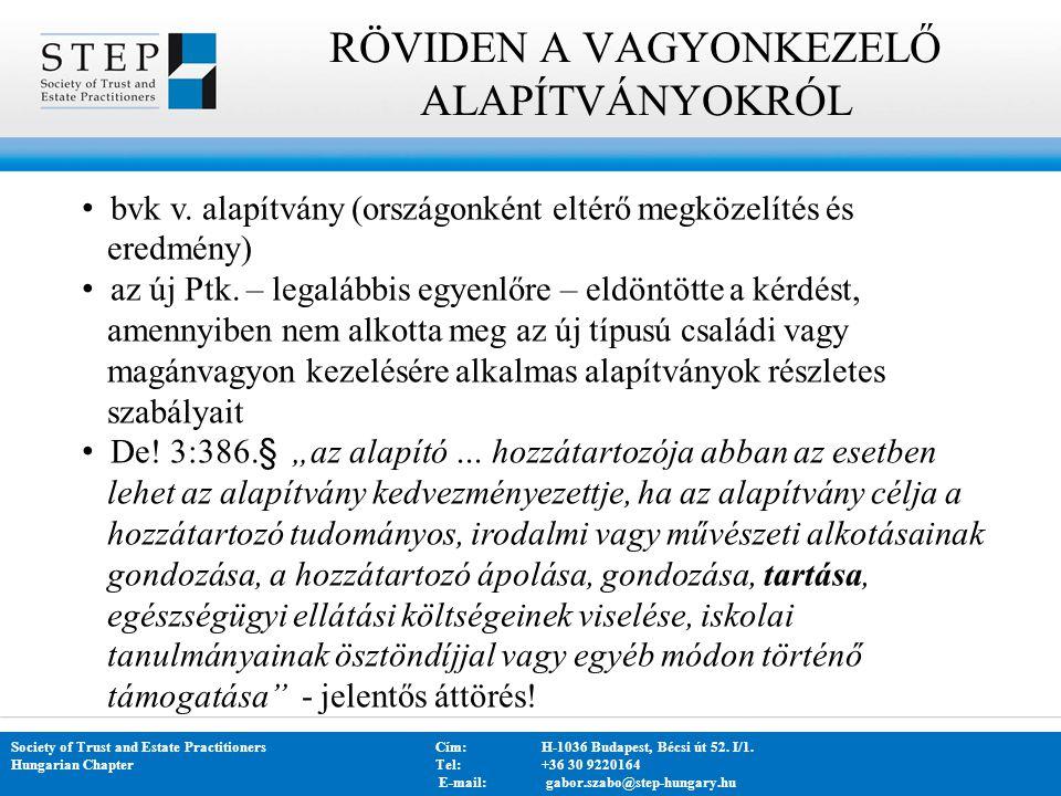 RÖVIDEN A VAGYONKEZELŐ ALAPÍTVÁNYOKRÓL Society of Trust and Estate PractitionersCím: H-1036 Budapest, Bécsi út 52. I/1. Hungarian Chapter Tel:+36 30 9