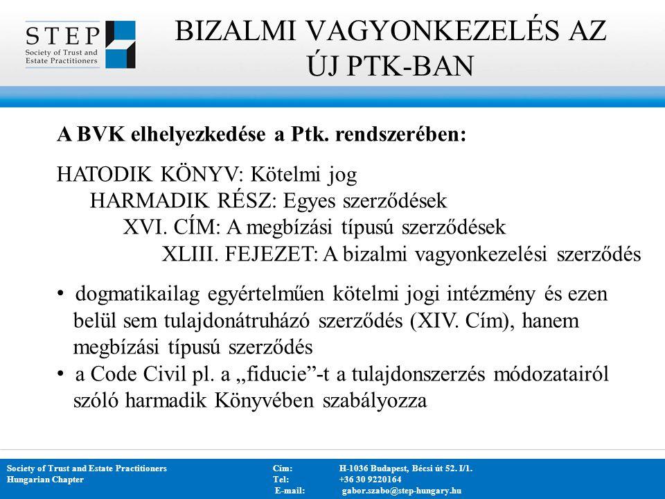 BIZALMI VAGYONKEZELÉS AZ ÚJ PTK-BAN Society of Trust and Estate PractitionersCím: H-1036 Budapest, Bécsi út 52. I/1. Hungarian Chapter Tel:+36 30 9220