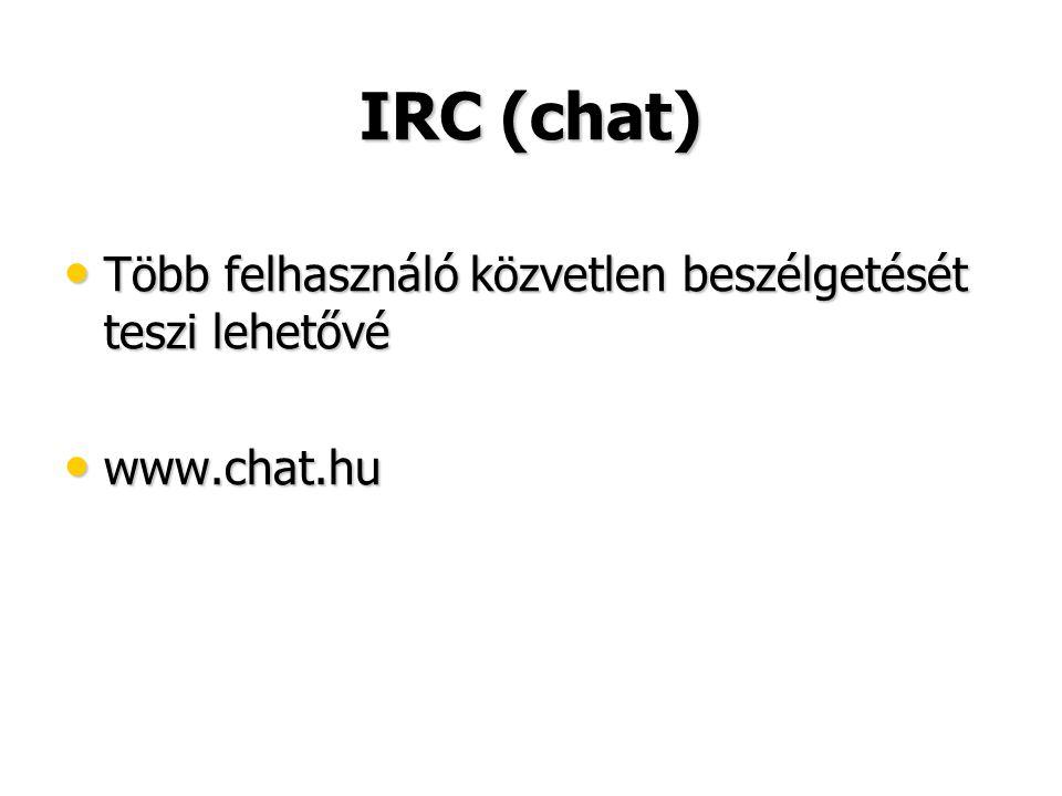 IRC (chat) • Több felhasználó közvetlen beszélgetését teszi lehetővé • www.chat.hu