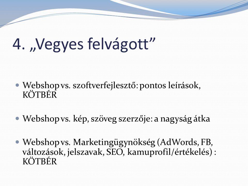 """4. """"Vegyes felvágott""""  Webshop vs. szoftverfejlesztő: pontos leírások, KÖTBÉR  Webshop vs. kép, szöveg szerzője: a nagyság átka  Webshop vs. Market"""