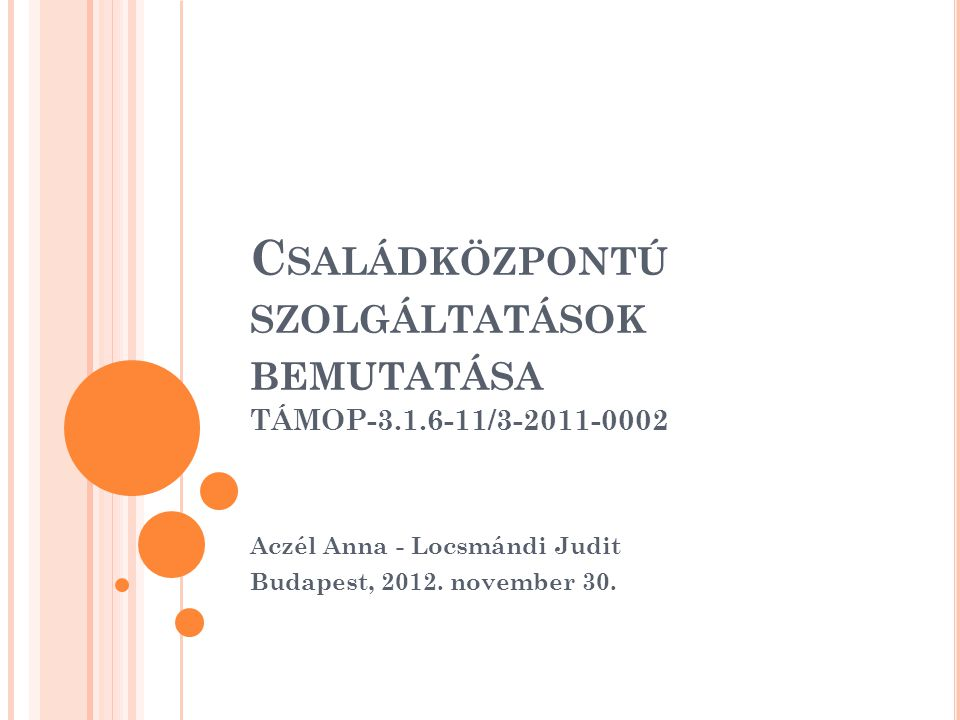 C SALÁDKÖZPONTÚ SZOLGÁLTATÁSOK BEMUTATÁSA TÁMOP-3.1.6-11/3-2011-0002 Aczél Anna - Locsmándi Judit Budapest, 2012. november 30.