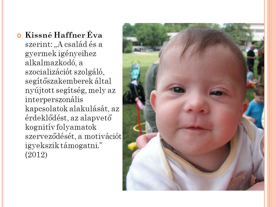 """Kissné Haffner Éva szerint: """"A család és a gyermek igényeihez alkalmazkodó, a szocializációt szolgáló, segítőszakemberek által nyújtott segítség, mely"""