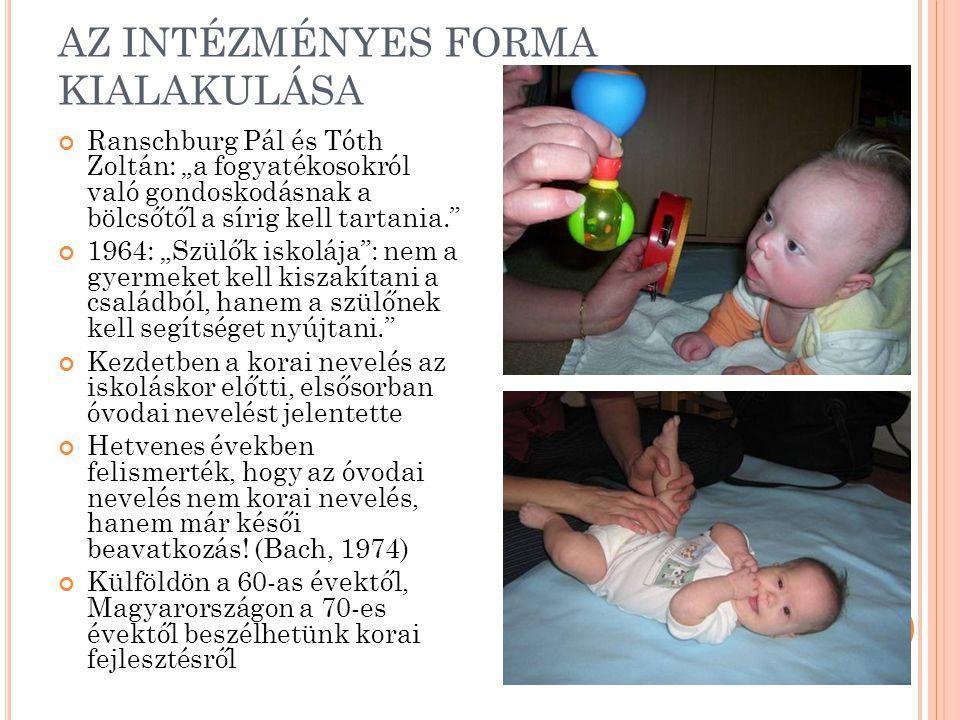 """AZ INTÉZMÉNYES FORMA KIALAKULÁSA Ranschburg Pál és Tóth Zoltán: """"a fogyatékosokról való gondoskodásnak a bölcsőtől a sírig kell tartania."""" 1964: """"Szül"""