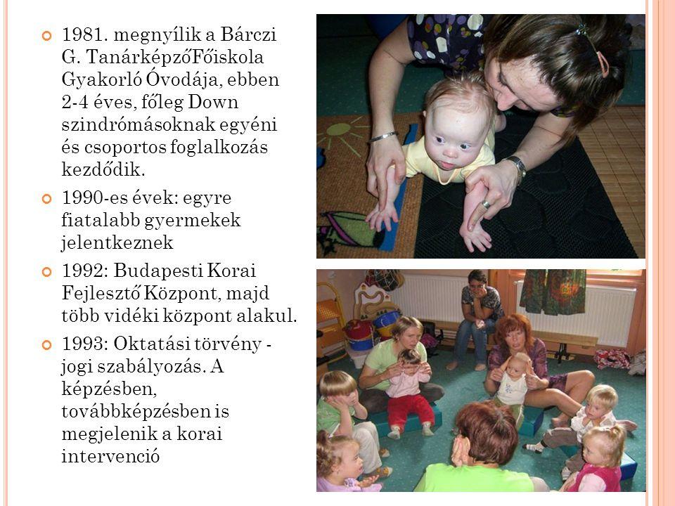 1981. megnyílik a Bárczi G. TanárképzőFőiskola Gyakorló Óvodája, ebben 2-4 éves, főleg Down szindrómásoknak egyéni és csoportos foglalkozás kezdődik.