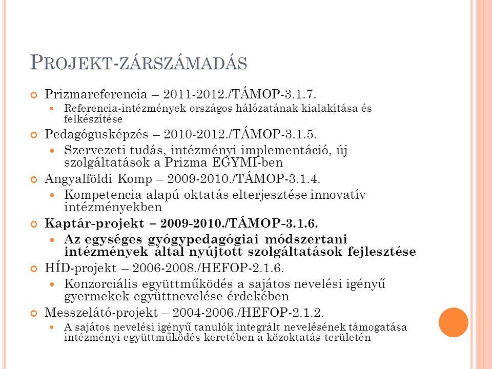 P ROJEKT - ZÁRSZÁMADÁS Prizmareferencia – 2011-2012./TÁMOP-3.1.7.  Referencia-intézmények országos hálózatának kialakítása és felkészítése Pedagógusk