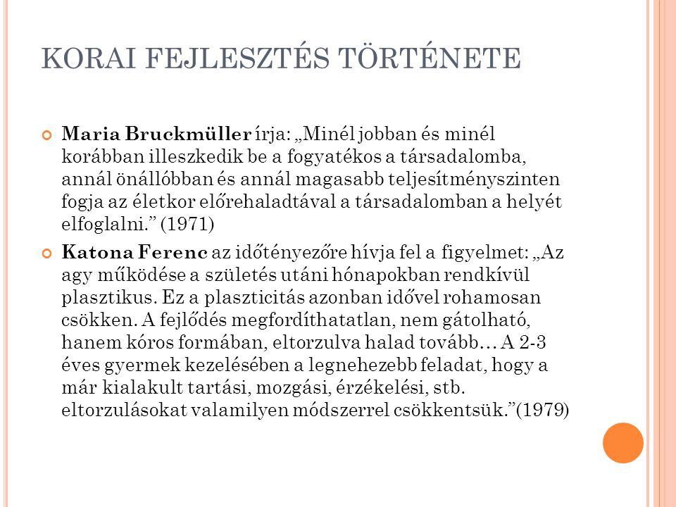 """KORAI FEJLESZTÉS TÖRTÉNETE Maria Bruckmüller írja: """"Minél jobban és minél korábban illeszkedik be a fogyatékos a társadalomba, annál önállóbban és ann"""