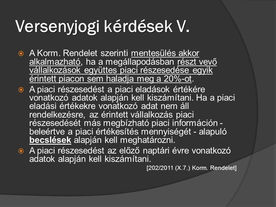 Versenyjogi kérdések V.  A Korm. Rendelet szerinti mentesülés akkor alkalmazható, ha a megállapodásban részt vevő vállalkozások együttes piaci részes
