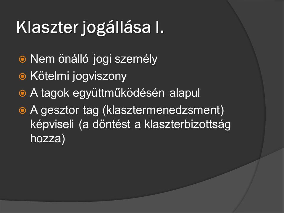Klaszter jogállása I.  Nem önálló jogi személy  Kötelmi jogviszony  A tagok együttműködésén alapul  A gesztor tag (klasztermenedzsment) képviseli