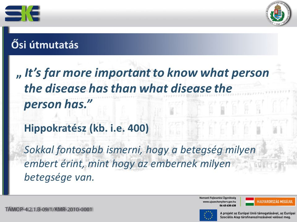 "Ősi útmutatás "" It's far more important to know what person the disease has than what disease the person has. Hippokratész (kb."