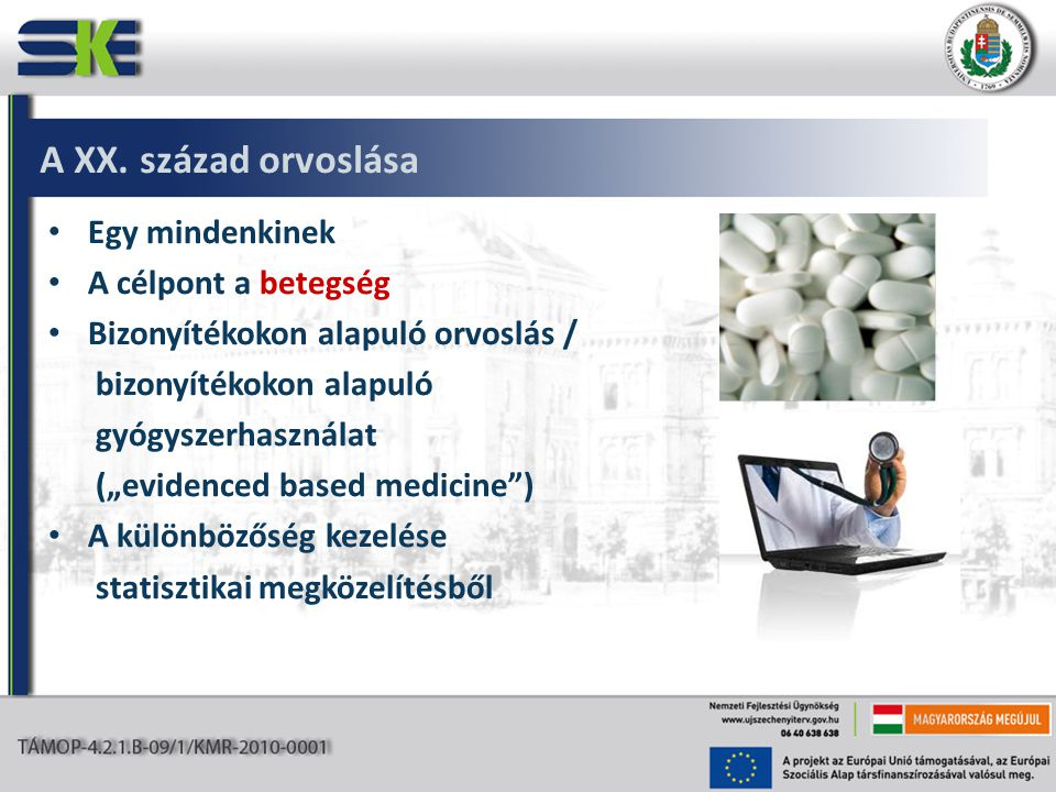 A hagyományos gyógyítás paradigmája Tünetek Diagnózis Kezelés Dozírozás Nem specifikus Széleskörű Nem szelektív Uniformizált Fenotípus Próbálgatások / trial and error A gyógyszerek törzskönyvezése randomizált klinikai vizsgálatok (RCT) kísérleti eredményeiből származó hatásossági adatokon alapul