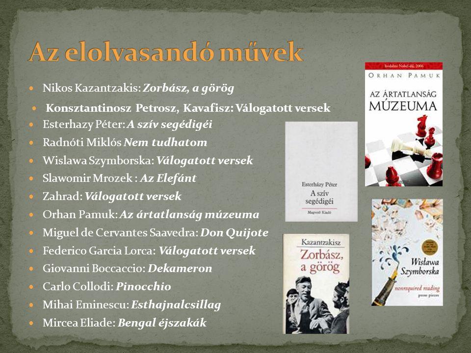  Nikos Kazantzakis: Zorbász, a görög  Esterhazy Péter: A szív segédigéi  Radnóti Miklós Nem tudhatom  Wislawa Szymborska: Válogatott versek  Slaw