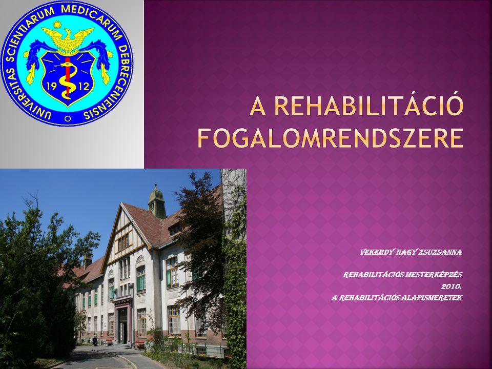 Vekerdy-Nagy zsuzsanna Rehabilitációs mesterképzés 2010. A rehabilitációs alapismeretek