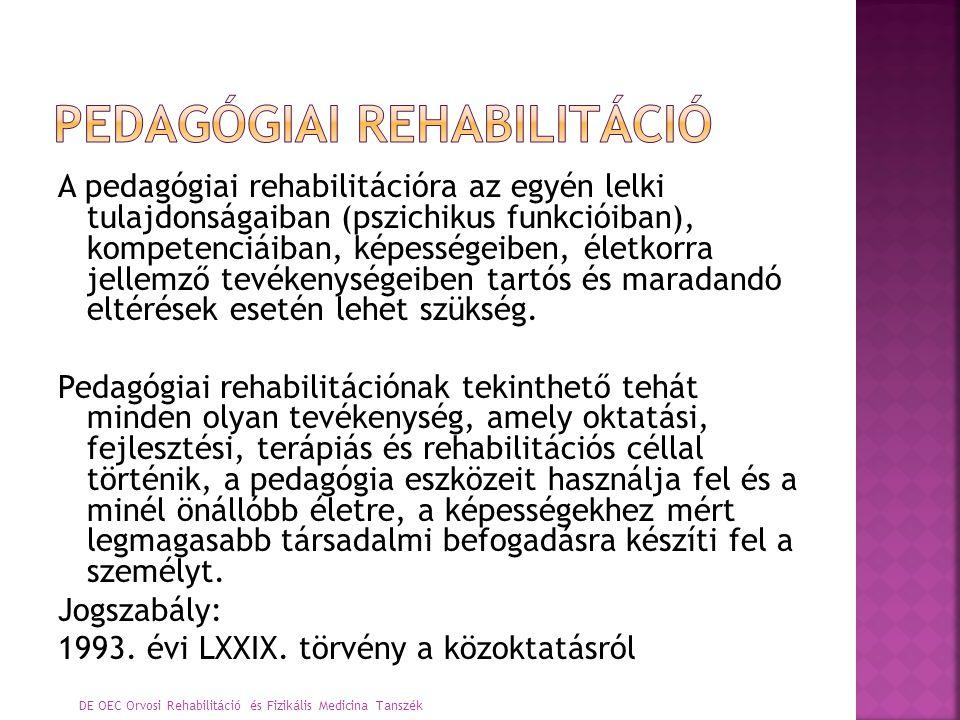 A pedagógiai rehabilitációra az egyén lelki tulajdonságaiban (pszichikus funkcióiban), kompetenciáiban, képességeiben, életkorra jellemző tevékenysége