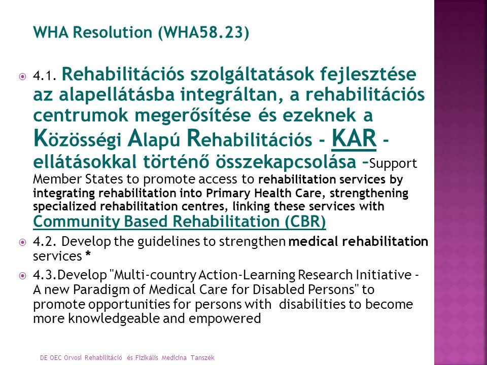 DE OEC Orvosi Rehabilitáció és Fizikális Medicina Tanszék WHA Resolution (WHA58.23)  4.1. Rehabilitációs szolgáltatások fejlesztése az alapellátásba