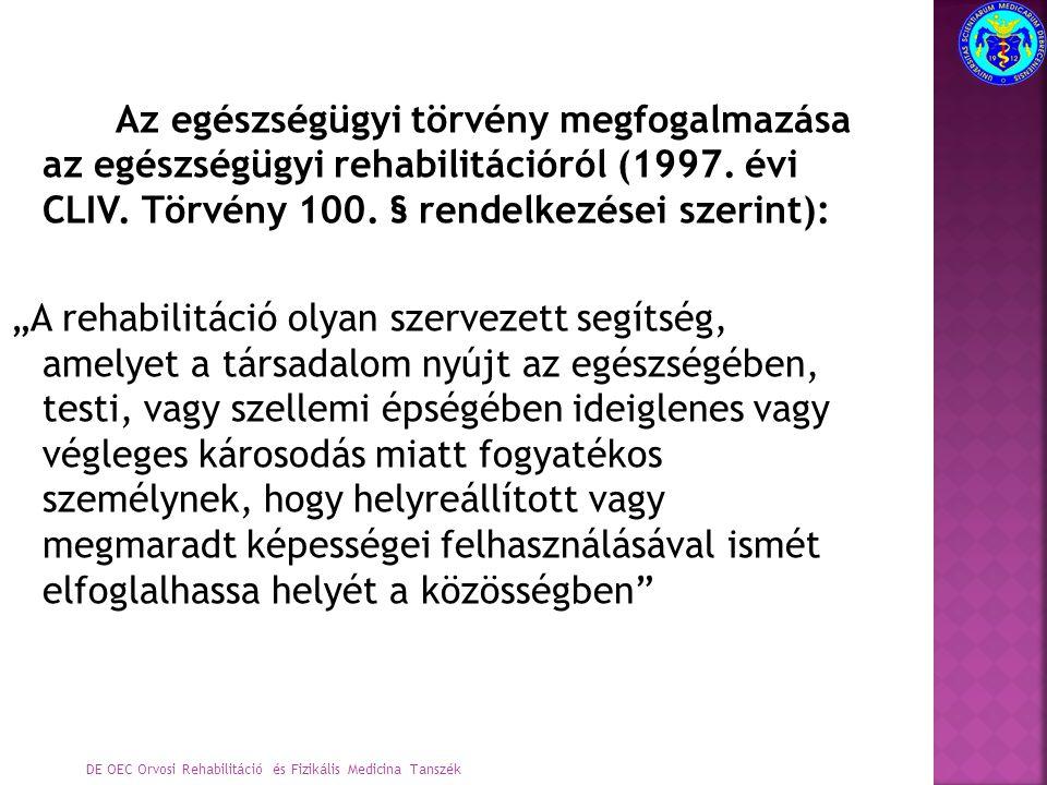 """Az egészségügyi törvény megfogalmazása az egészségügyi rehabilitációról (1997. évi CLIV. Törvény 100. § rendelkezései szerint): """"A rehabilitáció olyan"""