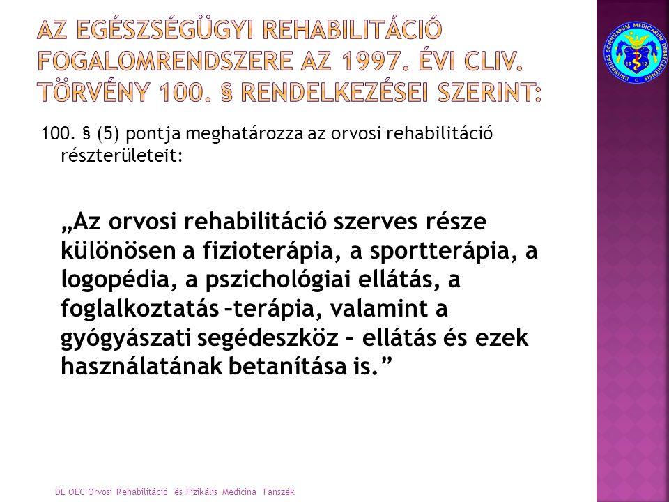 """100. § (5) pontja meghatározza az orvosi rehabilitáció részterületeit: """"Az orvosi rehabilitáció szerves része különösen a fizioterápia, a sportterápia"""