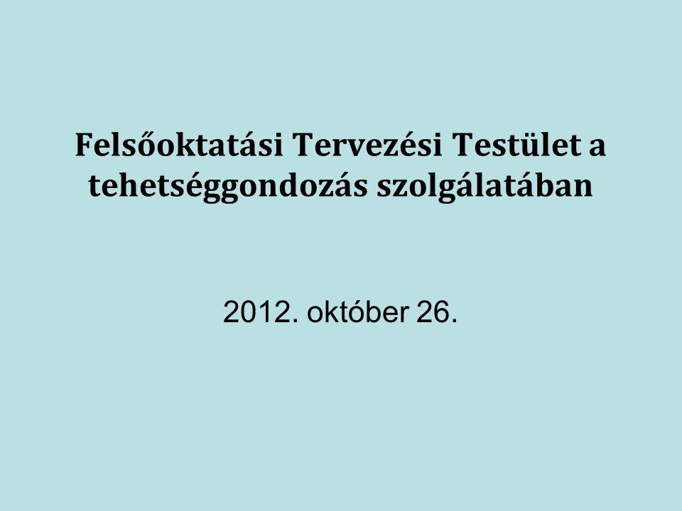 Felsőoktatási Tervezési Testület a tehetséggondozás szolgálatában 2012. október 26.
