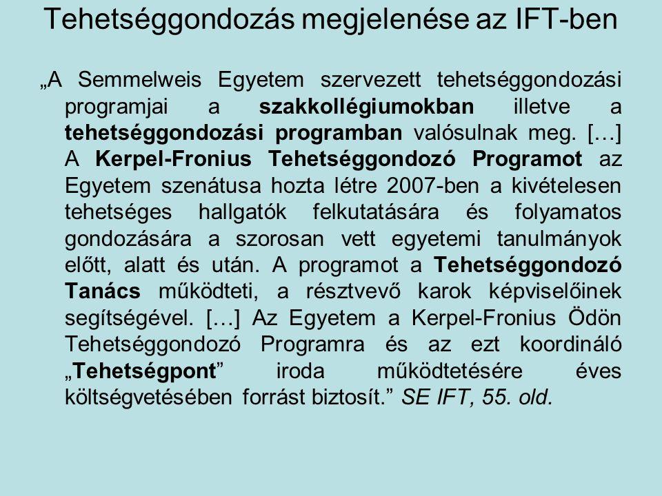 """Tehetséggondozás megjelenése az IFT-ben """"A Semmelweis Egyetem szervezett tehetséggondozási programjai a szakkollégiumokban illetve a tehetséggondozási programban valósulnak meg."""
