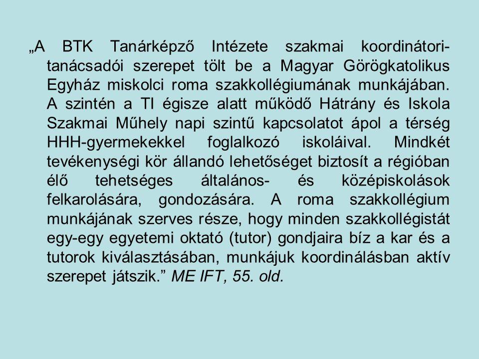 """""""A BTK Tanárképző Intézete szakmai koordinátori- tanácsadói szerepet tölt be a Magyar Görögkatolikus Egyház miskolci roma szakkollégiumának munkájában."""