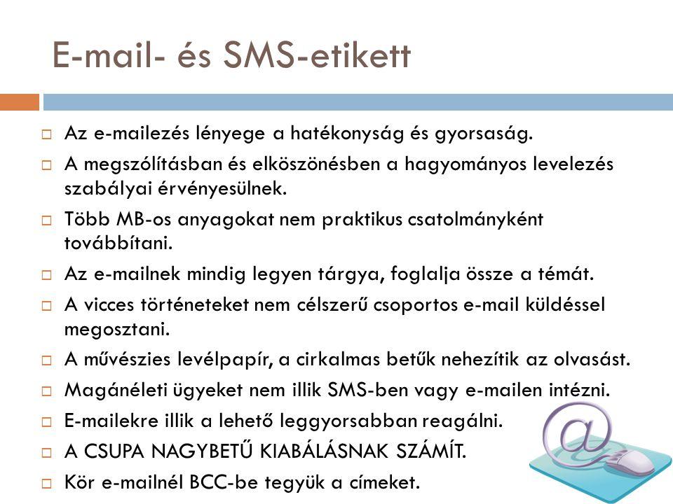E-mail- és SMS-etikett  Az e-mailezés lényege a hatékonyság és gyorsaság.