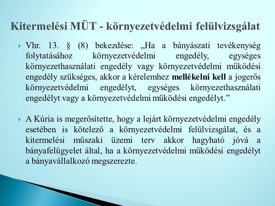 """ Vhr. 13. § (8) bekezdése: """"Ha a bányászati tevékenység folytatásához környezetvédelmi engedély, egységes környezethasználati engedély vagy környezet"""