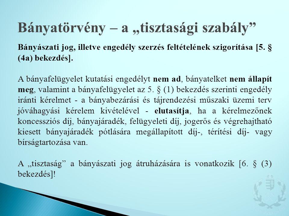 Bányászati jog, illetve engedély szerzés feltételének szigorítása [5. § (4a) bekezdés]. A bányafelügyelet kutatási engedélyt nem ad, bányatelket nem á