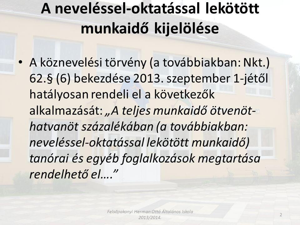 A neveléssel-oktatással lekötött munkaidő kijelölése • A köznevelési törvény (a továbbiakban: Nkt.) 62.§ (6) bekezdése 2013. szeptember 1-jétől hatály