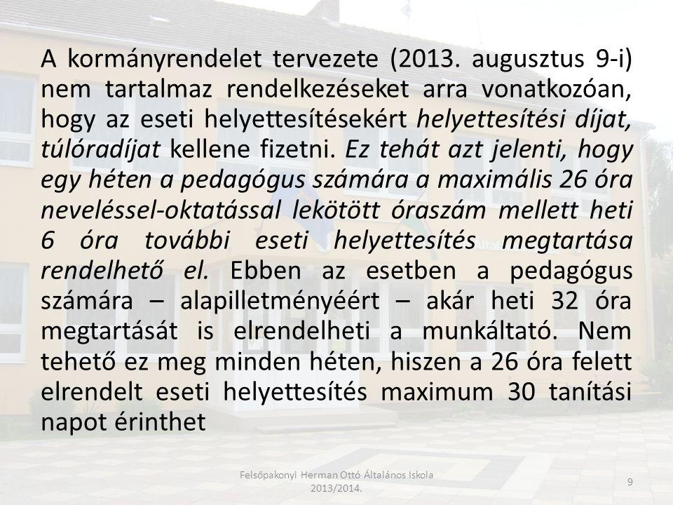 A kormányrendelet tervezete (2013. augusztus 9-i) nem tartalmaz rendelkezéseket arra vonatkozóan, hogy az eseti helyettesítésekért helyettesítési díja