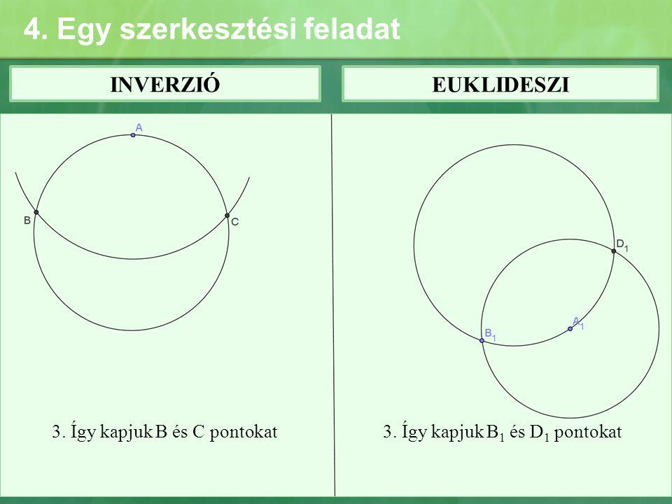 4. Egy szerkesztési feladat INVERZIÓEUKLIDESZI 3. Így kapjuk B és C pontokat3. Így kapjuk B 1 és D 1 pontokat