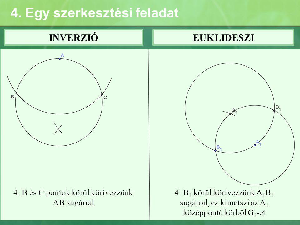 4. Egy szerkesztési feladat INVERZIÓEUKLIDESZI 4. B és C pontok körül körívezzünk AB sugárral 4. B 1 körül körívezzünk A 1 B 1 sugárral, ez kimetszi a