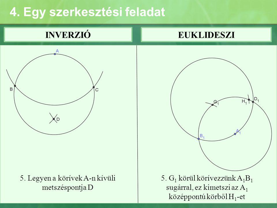 4. Egy szerkesztési feladat INVERZIÓEUKLIDESZI 5. Legyen a körívek A-n kívüli metszéspontja D 5. G 1 körül körívezzünk A 1 B 1 sugárral, ez kimetszi a