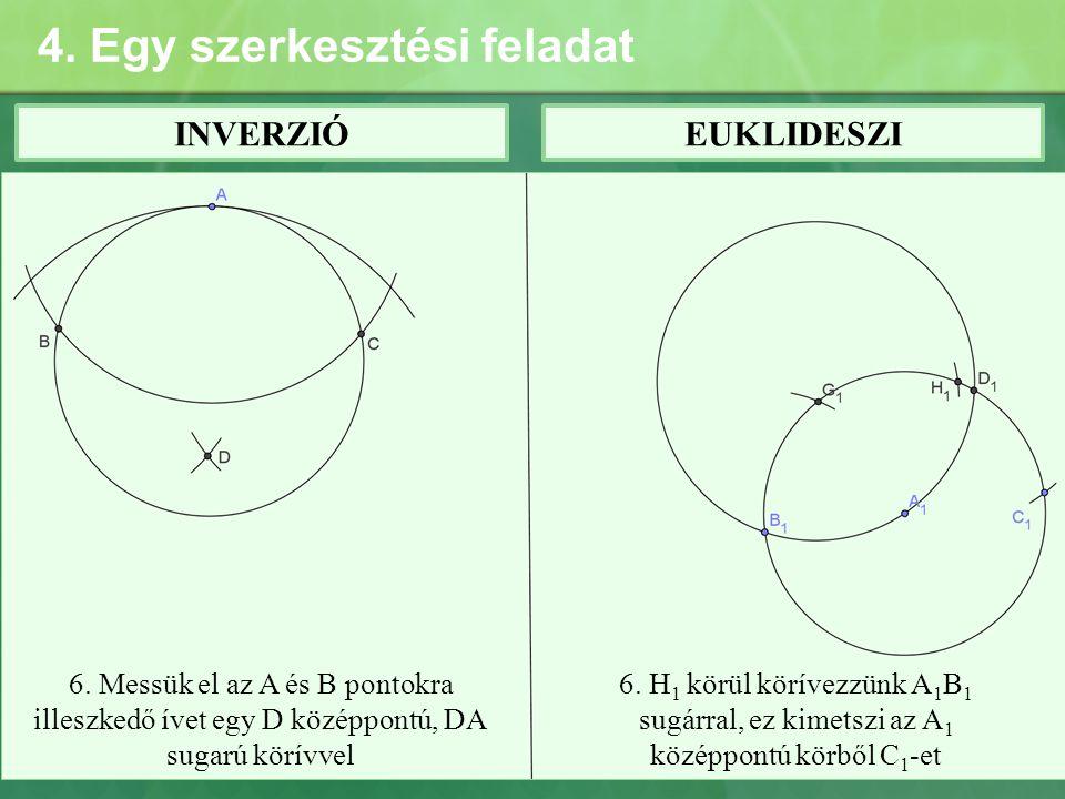 4. Egy szerkesztési feladat INVERZIÓEUKLIDESZI 6. Messük el az A és B pontokra illeszkedő ívet egy D középpontú, DA sugarú körívvel 6. H 1 körül körív