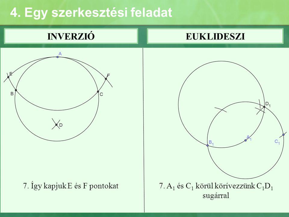 4. Egy szerkesztési feladat INVERZIÓEUKLIDESZI 7. Így kapjuk E és F pontokat7. A 1 és C 1 körül körívezzünk C 1 D 1 sugárral